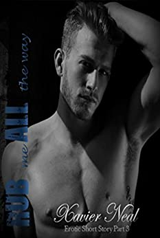 Rub Me All The Way (Erotic Short Stories Book 3) by [Neal, Xavier]