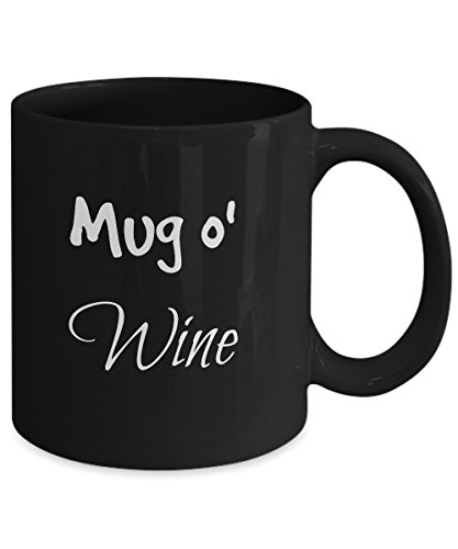 Funny Mug o' Wine - 11 oz. Lead-Free Ceramic Fun Novelty Gift - Designed & Printed in ()