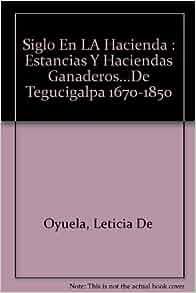 Siglo En LA Hacienda : Estancias Y Haciendas Ganaderos
