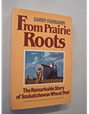 From prairie roots: The remarkable story of Saskatchewan Wheat Pool