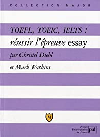 Toefl, Toeic, Ielts : Réussir L'Épreuve Essay par Christel Diehl