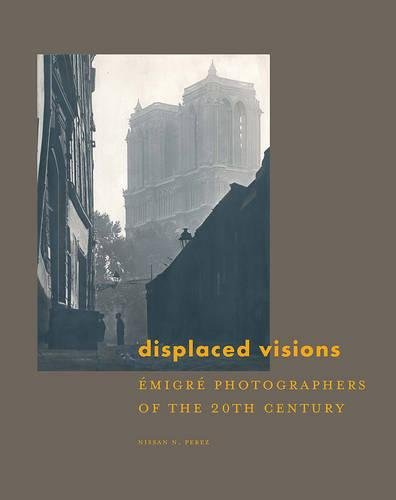 Displaced Visions: Emigre Photographers of the 20th Century