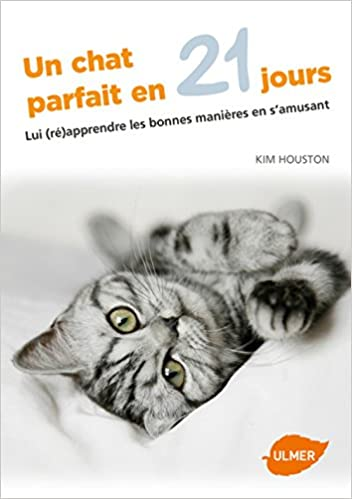 Book's Cover of Un chat parfait en 21 jours. Lui (ré)apprendre les bonnes manières en s'amusant (Français) Broché – 29 janvier 2015