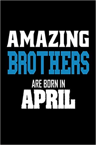 Amazing Brothers Are Born In April Cool Brother Birthday Gift