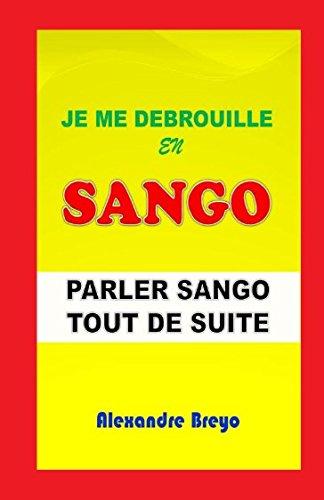 Je me Debrouille en Sango: Parler Sango Tout de Suite (French Edition)