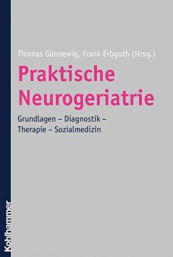 Praktische Neurogeriatrie: Grundlagen - Diagnostik - Therapie - Sozialmedizin