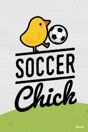 Soccer Chick - Soccer Chick Journal: Cute Soccer Blank and Lined Page Notebook for Soccer Players, Coaches and Fans