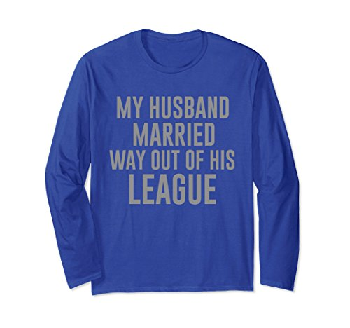 Unisex My Husband Married Way Out Of His League Funny Marriage Swea Medium Royal Blue