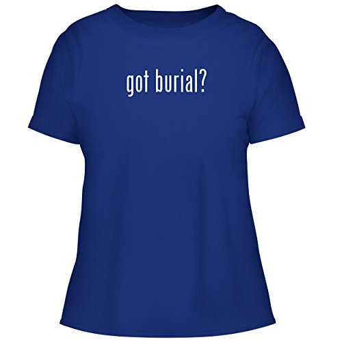 - BH Cool Designs got Burial? - Cute Women's Graphic Tee, Blue, X-Large