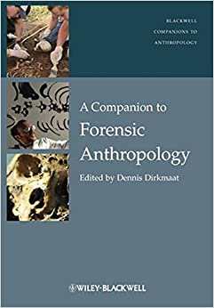 A Companion to Forensic Anthropology (Blackwell Companions to Anthropology) (Wiley Blackwell Companions to Anthropology)