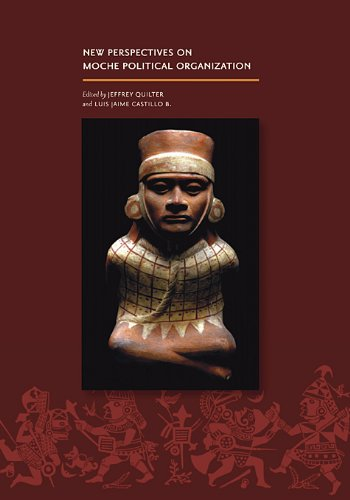 New Perspectives on Moche Political Organization (Dumbarton Oaks Pre-Columbian Symposia and Colloquia)