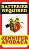 Batteries Required, Jennifer Apodaca, 0758204523