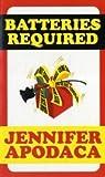 Batteries Required, Jennifer Apodaca, 0758204523