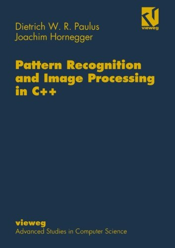 Pattern Recognition and Image Processing in C++ (Vieweg Advanced Studies in Computer Science) by Vieweg+Teubner Verlag