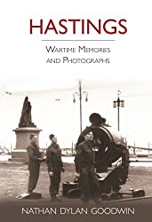 Hastings: Wartime Memories and Photographs (Wartime Memories & Photographs)