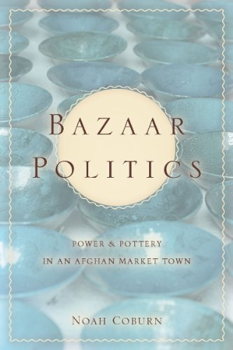 Bazaar Politics: Power and Pottery in an Afghan Market Town (Stanford Studies in Middle Eastern and Islamic Societies an