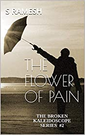 The Flower of Pain (The Broken Kaleidoscope Series #2): Glimpses into the darker side of humanity