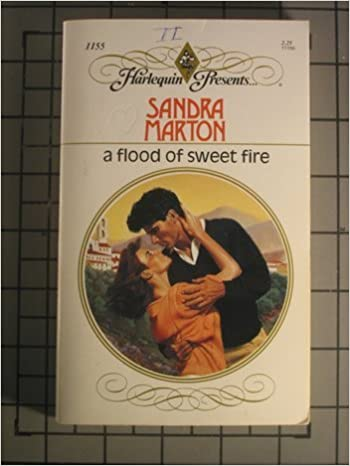 Read books online free downloads A Flood Of Sweet Fire (Harlequin Presents, No 1155) by Sandra Marton PDF 037311155X