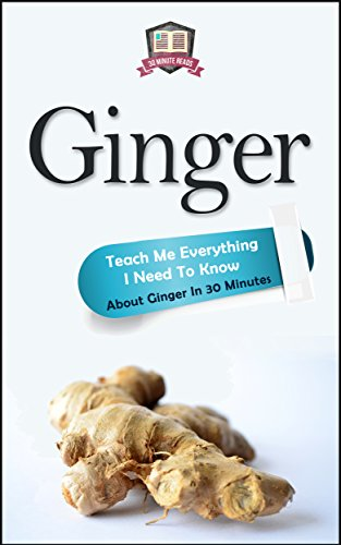 Ginger: Teach Me Everything I Need To Know About Ginger In 30