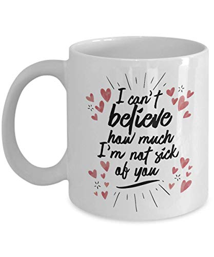 (I Can't Believe How Much I'm Not Sick Of You Valentines Day Coffee & Tea Gift Mug And 1st, 7th, 9th, 20th, 25th, 30th, 40th, 50th Or 60th Wedding Anniversary Gifts For Him, Her, Couple, Men & Women)