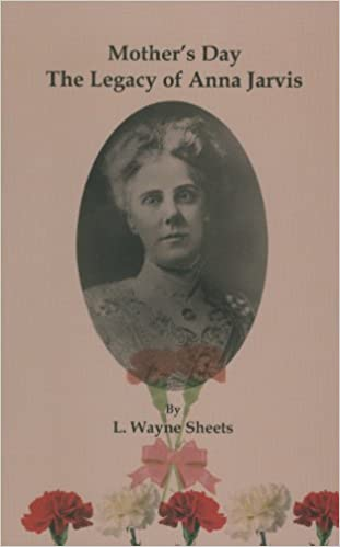 Memorializing Motherhood: Anna Jarvis and the Struggle for Control of Mother's Day (WEST VIRGINIA & APPALACHIA)
