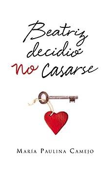 Beatriz decidió no casarse (Spanish Edition) by [Camejo, María Paulina]