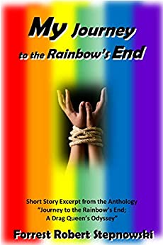 "MY Journey to the Rainbow's End: (Full Short Story from ""Journey to the Rainbow's End; A Drag Queen's Odyssey"") by [Stepnowski, Forrest Robert]"