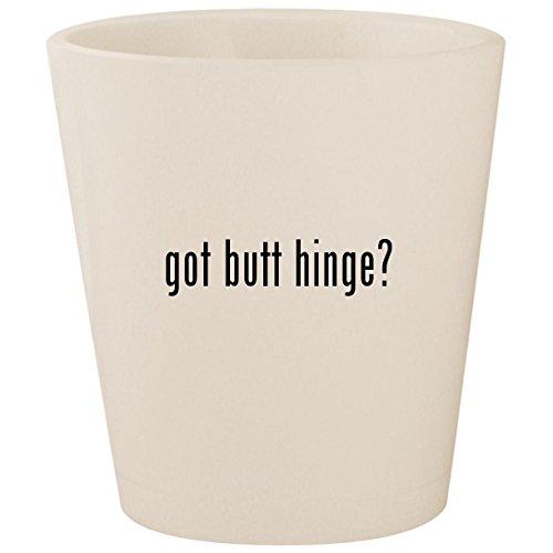 got butt hinge? - White Ceramic 1.5oz Shot Glass