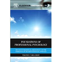 Foundations of Professional Psychology: The End of Theoretical Orientations and the Emergence of the Biopsychosocial Approach (Elsevier Insights)