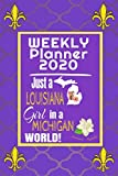 Weekly Planner 2020 Just a Louisiana Girl in a Michigan World: Weekly Calendar Diary Journal With Dot Grid for a Transplanted Louisianian