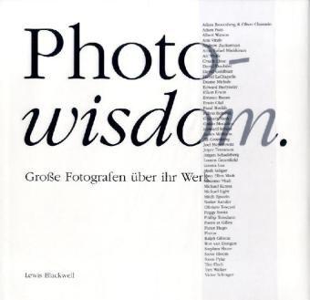 Photo-wisdom: Große Fotografen über ihr Werk