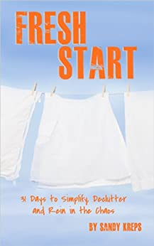 Fresh Start: 31 Days to Simplify, Declutter, and Rein in the Chaos by [Kreps, Sandy]
