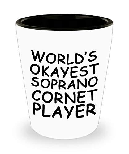 (Funny World's okayest Soprano Cornet player Shot Glass - Gift Idea Unique Music Birthday Present Novelty Appreciation Cup Ceramic For Men Women)