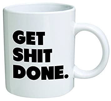 office cups. Get Shit Done Coffee Mug 11 Oz Nice Motivational And Inspirational Office Gift Cups F
