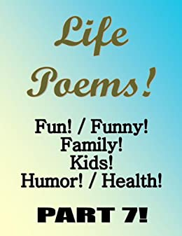 amazoncom life poems fun funny family kids humor health part7 life poems fun funny family kids humor health fiction part7 ebook zoe gray