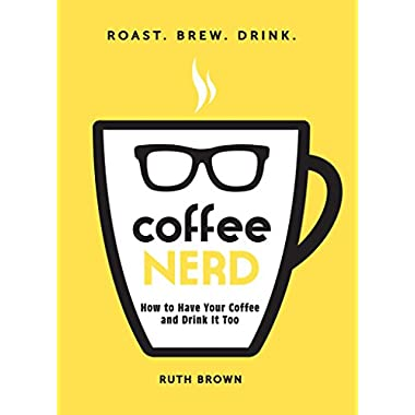 Coffee Nerd: How to Have Your Coffee and Drink It Too