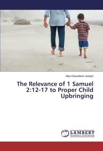 Read Online The Relevance of 1 Samuel 2:12-17 to Proper Child Upbringing pdf