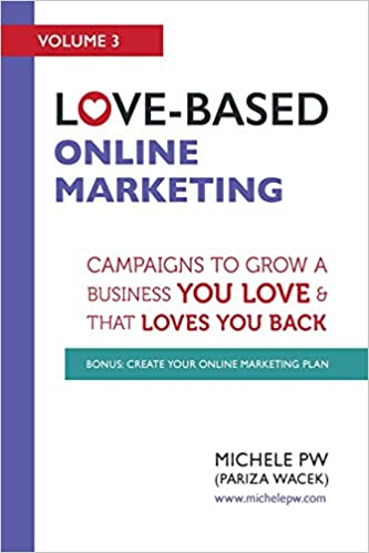 Love-Based Online Marketing: Campaigns to Grow a Business You Love AND That Loves You Back: Volume 3 Love-Based Business: Amazon.es: Michele PW (Pariza ...