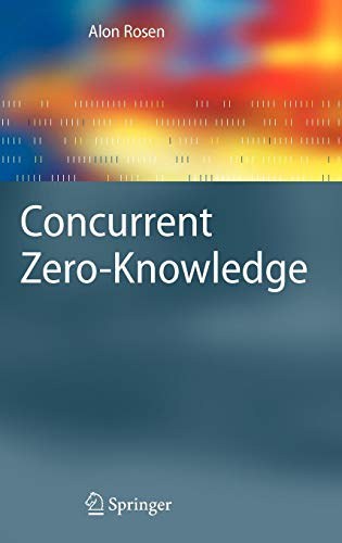 Concurrent Zero-Knowledge: With Additional Background by Oded Goldreich (Information Security and Cryptography) ()