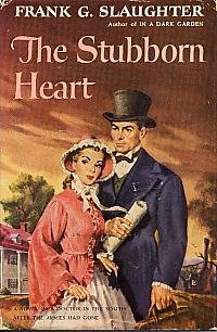 The Stubborn Heart by Frank G. Slaughter