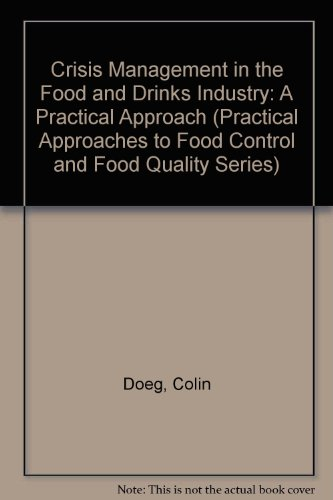 Crisis Management in the Food and Drinks Industry: A Practical Approach (Practical Approaches to Food Control and Food Q