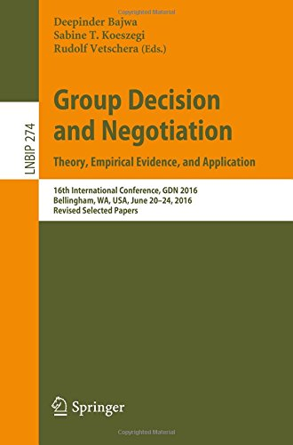 Group Decision and Negotiation. Theory, Empirical Evidence, and Application: 16th International Conference, GDN 2016, Bellingham, WA, USA, June 20-24, 2016, Revised Selected Papers: 274