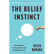 The Belief Instinct: The Psychology of Souls, Destiny, and the Meaning of Life by Jesse Bering (2012-02-20)
