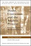 Doubt, Conviction and the Analytic Process : Selected Papers of Michael Feldman, Feldman, Michael, 0415479347