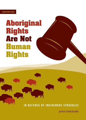 Aboriginal Rights Are Not Human Rights: In Defence of Indigenous Struggles