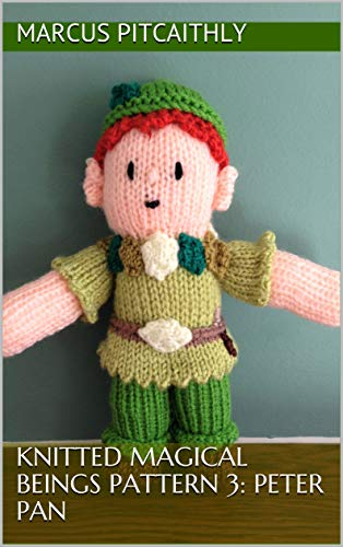 Knitted Magical Beings Pattern 3: Peter Pan (Wyrd Knits' Knitted Magical Beings)