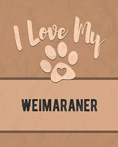 I Love My Weimaraner: Nice Book to Record Vet, Health, Medical, Vaccination Tracker and Journal for the Dog You Love