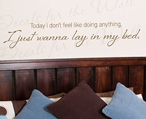 Today I Don T Feel Like Doing Anything I Just Wanna Lay In My Bed Relax Vacation Lazy Guest Room Wall Decal Mural Graphic Vinyl Quote Sticker Art Decoration