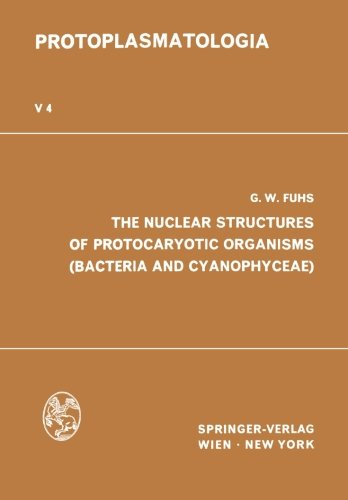 The Nuclear Structures of Protocaryotic Organisms (Bacteria and Cyanophyceae) (Protoplasmatologia   Cell Biology Monographs)