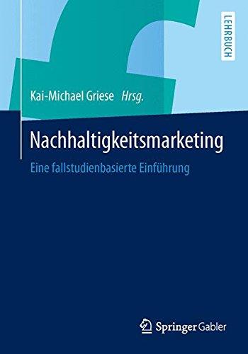Nachhaltigkeitsmarketing: Eine fallstudienbasierte Einführung Taschenbuch – 20. November 2014 Kai-Michael Griese Springer Gabler 3658058501 Wirtschaft